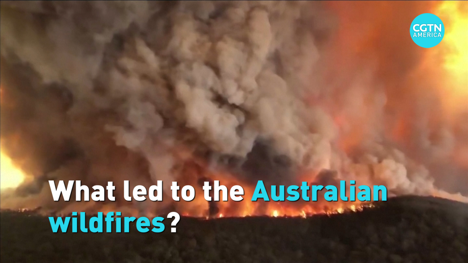 What Led To The Australian Wildfires Cgtn